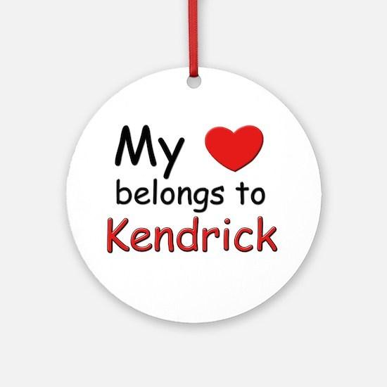 My heart belongs to kendrick Ornament (Round)