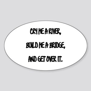 cry me a river build a bridge and get over it stickers cafepress