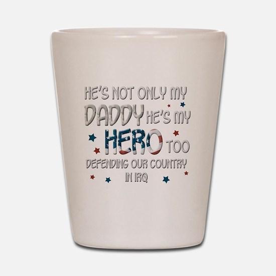 HesNotOnlyMyDaddyHeroTooIraq Shot Glass