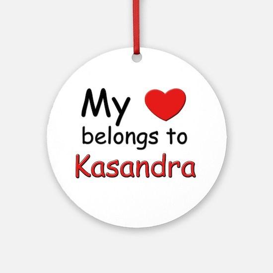 My heart belongs to kasandra Ornament (Round)