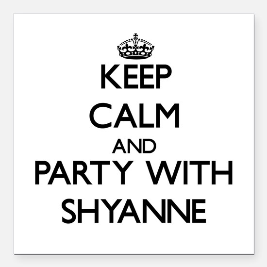 Keep Calm and Party with Shyanne Square Car Magnet