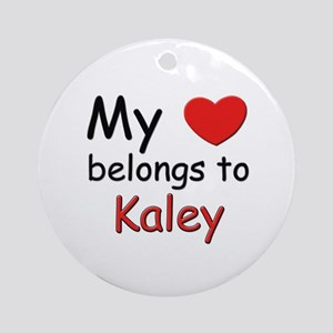 My heart belongs to kaley Ornament (Round)