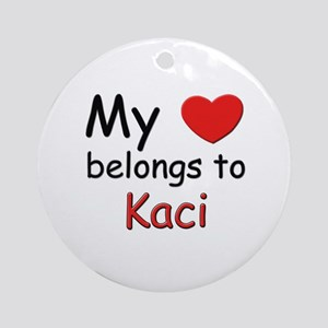 My heart belongs to kaci Ornament (Round)