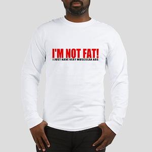 I'm not fat... Long Sleeve T-Shirt