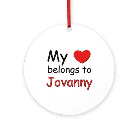 My heart belongs to jovanny Ornament (Round)