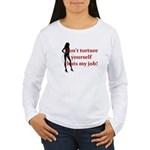 Femdom dont toture ... Women's Long Sleeve T-Shirt