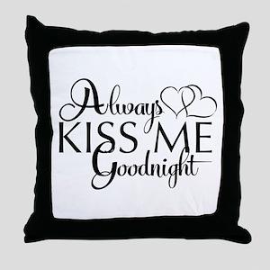 Always Kiss me goodnight Throw Pillow