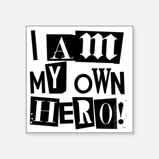"I am my Own Hero! T-shirts  Square Sticker 3"" x 3"""