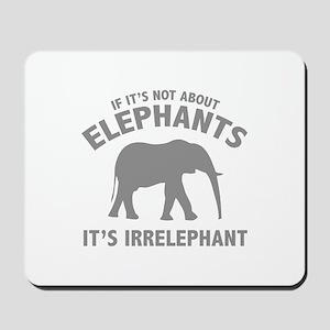 If It's Not About Elephants. It's Irrelephant. Mou