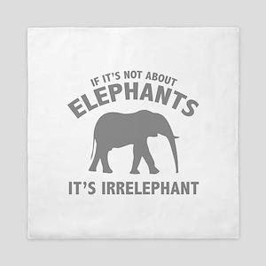 If It's Not About Elephants. It's Irrelephant. Que