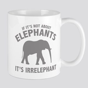 If It's Not About Elephants. It's Irrelephant. Mug