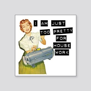 """too pretty for housework Square Sticker 3"""" x 3"""""""