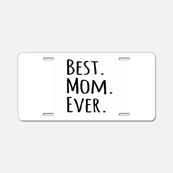 Best Mom Ever Aluminum License Plate