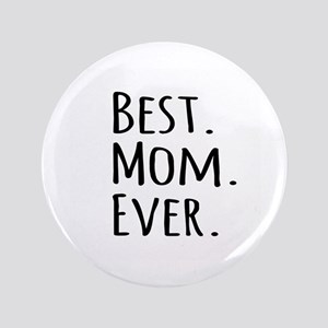 """Best Mom Ever 3.5"""" Button"""