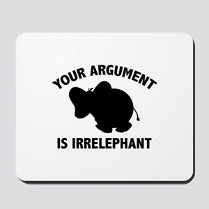 Your Argument Is Irrelephant Mousepad