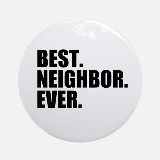 Best Neighbor Ever Ornament (Round)
