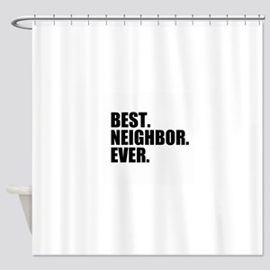 Best Neighbor Ever Shower Curtain
