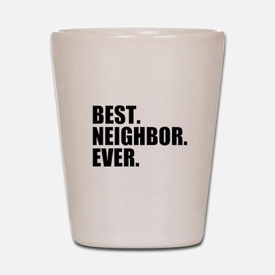 Best Neighbor Ever Shot Glass