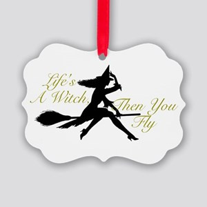 Life's a Witch Picture Ornament