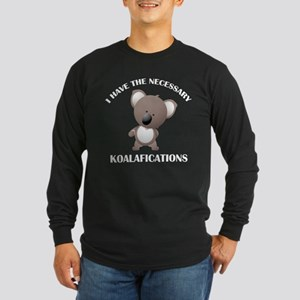 I Have The Necessary Koalafications Long Sleeve Da
