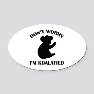 Don't Worry I'm Koalafied Oval Car Magnet