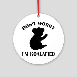 Don't Worry I'm Koalafied Ornament (Round)