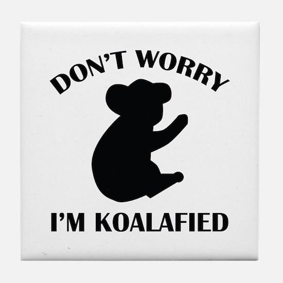 Don't Worry I'm Koalafied Tile Coaster
