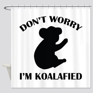 Don't Worry I'm Koalafied Shower Curtain