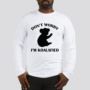 Don't Worry I'm Koalafied Long Sleeve T-Shirt
