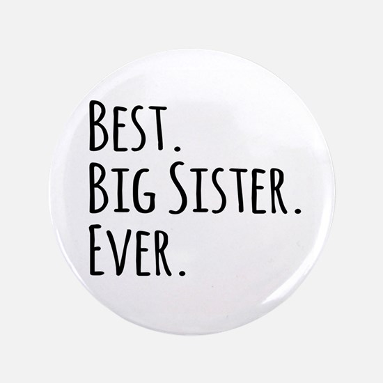 """Best Big Sister Ever 3.5"""" Button"""