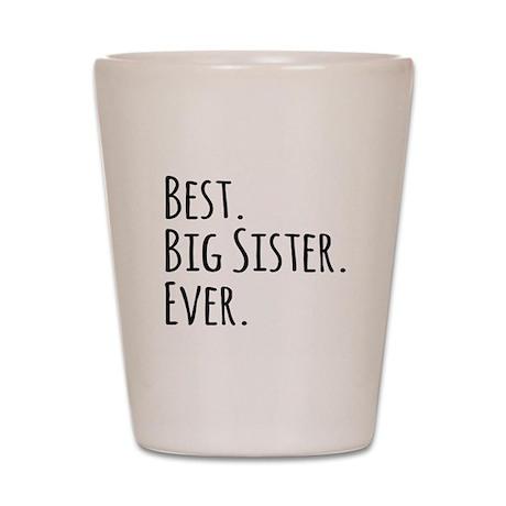 Best Big Sister Ever Shot Glass