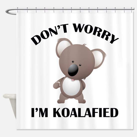 Don't Worry I'm Koalafied Shower Curtain