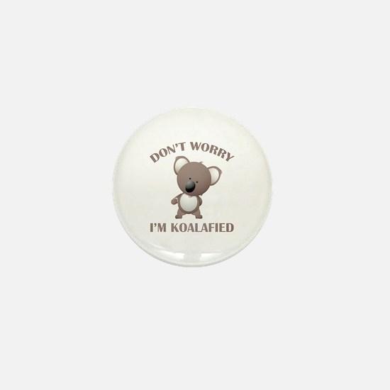 Don't Worry I'm Koalafied Mini Button