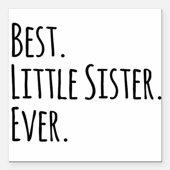 "Best Little Sister Ever Square Car Magnet 3"" x 3"""