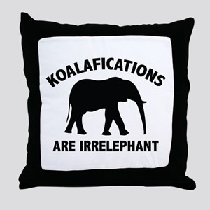 Koalifications Are Irrelephant Throw Pillow