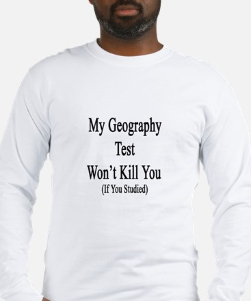 My Geography Test Won' Long Sleeve T-Shirt