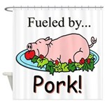 Fueled by Pork Shower Curtain