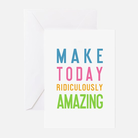 Make Today Ridiculously Amazing Greeting Cards