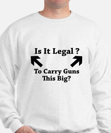 Is It Legal To Carry Guns This Big? Sweatshirt