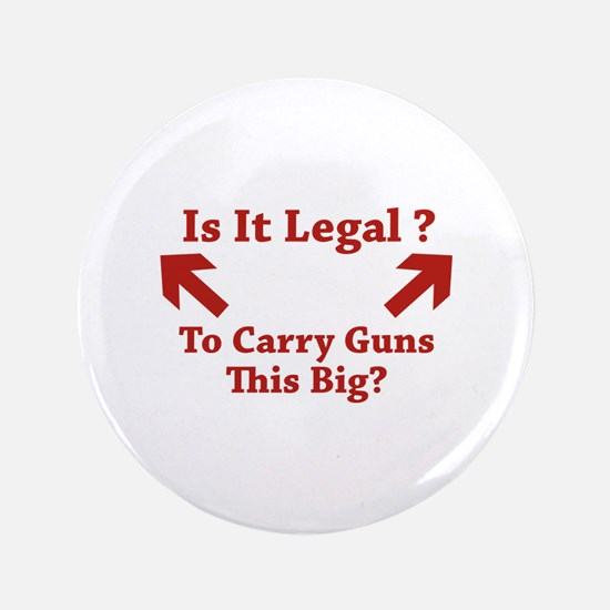 """Is It Legal To Carry Guns This Big? 3.5"""" Button"""