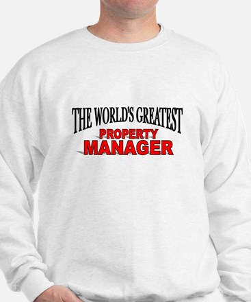 """The World's Greatest Property Manager"" Sweatshirt"
