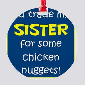 SISTER FOR NUGGETS Round Ornament