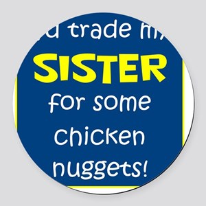 SISTER FOR NUGGETS Round Car Magnet