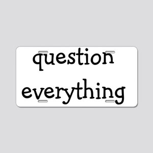question everything back Aluminum License Plate