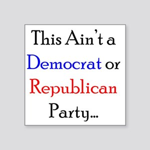 """This Aint a Democrat or Rep Square Sticker 3"""" x 3"""""""
