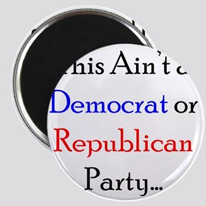 This Aint a Democrat or Republican Party... Magnet