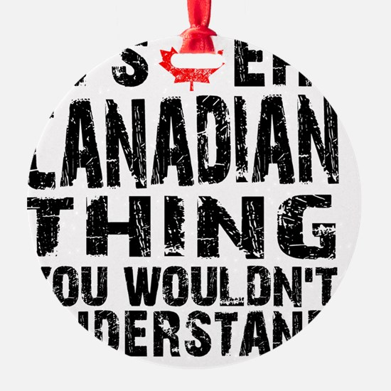 Canadian Thing -coaster Ornament