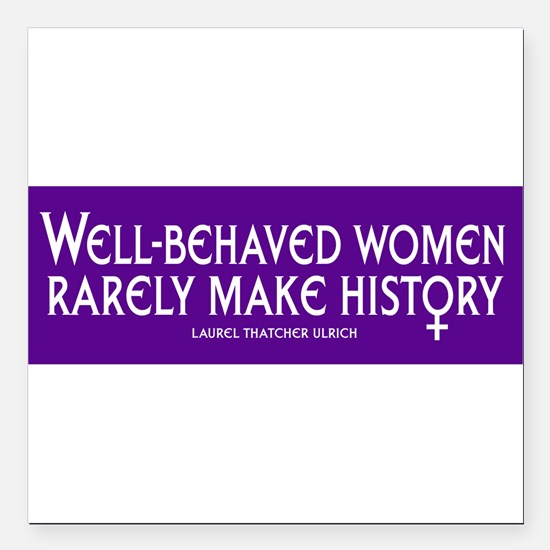 """Cool Well behaved women rarely make history Square Car Magnet 3"""" x 3"""""""