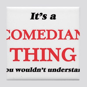 It's and Comedian thing, you woul Tile Coaster