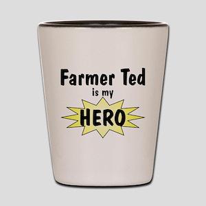 Farmer Ted Is My Hero Shot Glass